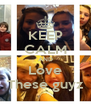 KEEP CALM AND Love These guyz - Personalised Poster A4 size