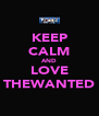 KEEP CALM AND LOVE THEWANTED - Personalised Poster A4 size