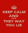 KEEP CALM AND LOVE THEY WAY YOU LIE - Personalised Poster A4 size