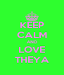 KEEP CALM AND LOVE THEYA - Personalised Poster A4 size