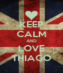 KEEP CALM AND LOVE THIAGO - Personalised Poster A4 size