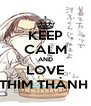 KEEP CALM AND LOVE THÍM THÀNH  - Personalised Poster A4 size