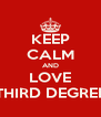 KEEP CALM AND LOVE THIRD DEGREE - Personalised Poster A4 size