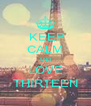 KEEP CALM AND LOVE THIRTEEN - Personalised Poster A4 size