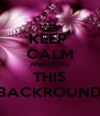 KEEP  CALM AND LOVE THIS BACKROUND - Personalised Poster A4 size