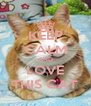 KEEP CALM AND LOVE THIS CAT - Personalised Poster A4 size