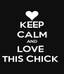 KEEP CALM AND LOVE  THIS CHICK  - Personalised Poster A4 size