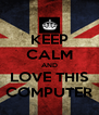 KEEP CALM AND LOVE THIS COMPUTER - Personalised Poster A4 size