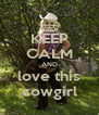 KEEP CALM AND love this cowgirl - Personalised Poster A4 size