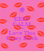 KEEP CALM AND Love This Crazy Bitch - Personalised Poster A4 size