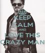 KEEP CALM AND LOVE THIS CRAZY MAN - Personalised Poster A4 size