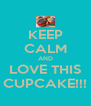 KEEP CALM AND LOVE THIS CUPCAKE!!! - Personalised Poster A4 size