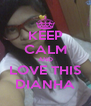 KEEP CALM AND LOVE THIS DIANHA - Personalised Poster A4 size