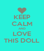 KEEP CALM AND LOVE THIS DOLL - Personalised Poster A4 size