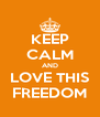KEEP CALM AND LOVE THIS FREEDOM - Personalised Poster A4 size