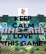 KEEP CALM AND LOVE THIS GAME - Personalised Poster A4 size