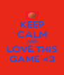 KEEP CALM AND LOVE THIS GAME <3 - Personalised Poster A4 size