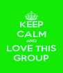 KEEP CALM AND LOVE THIS GROUP - Personalised Poster A4 size
