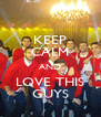 KEEP CALM AND LOVE THIS GUYS - Personalised Poster A4 size