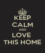 KEEP CALM AND LOVE  THIS HOME - Personalised Poster A4 size