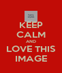 KEEP CALM AND LOVE THIS IMAGE - Personalised Poster A4 size