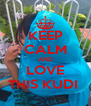 KEEP CALM AND LOVE THIS KUDI  - Personalised Poster A4 size