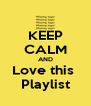 KEEP CALM AND Love this  Playlist - Personalised Poster A4 size