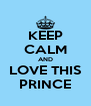 KEEP CALM AND LOVE THIS PRINCE - Personalised Poster A4 size