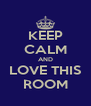 KEEP CALM AND LOVE THIS ROOM - Personalised Poster A4 size