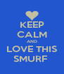 KEEP CALM AND LOVE THIS SMURF  - Personalised Poster A4 size