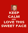 KEEP CALM AND LOVE THIS SWEET FACE - Personalised Poster A4 size