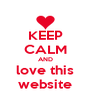 KEEP CALM AND love this website - Personalised Poster A4 size