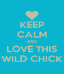 KEEP CALM AND LOVE THIS WILD CHICK - Personalised Poster A4 size