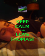 KEEP CALM AND LOVE THOMAS!! - Personalised Poster A4 size