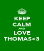 KEEP CALM AND LOVE THOMAS<3 - Personalised Poster A4 size
