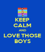 KEEP CALM AND LOVE THOSE BOYS - Personalised Poster A4 size