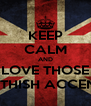 KEEP CALM AND LOVE THOSE BRITHISH ACCENTS - Personalised Poster A4 size