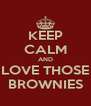 KEEP CALM AND LOVE THOSE BROWNIES - Personalised Poster A4 size