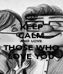 KEEP CALM AND LOVE THOSE WHO LOVE YOU - Personalised Poster A4 size