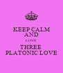 KEEP CALM AND LOVE THREE  PLATONIC LOVE - Personalised Poster A4 size
