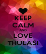 KEEP CALM AND LOVE THULASI - Personalised Poster A4 size