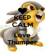 KEEP CALM AND Love Thumper - Personalised Poster A4 size