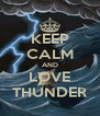KEEP CALM AND LOVE THUNDER - Personalised Poster A4 size