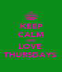 KEEP CALM AND LOVE  THURSDAYS  - Personalised Poster A4 size