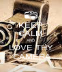 KEEP CALM AND LOVE THY  CAMERA - Personalised Poster A4 size