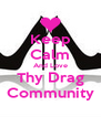 Keep Calm And Love Thy Drag Community - Personalised Poster A4 size