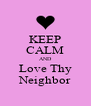 KEEP CALM AND Love Thy Neighbor - Personalised Poster A4 size