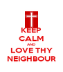 KEEP CALM AND LOVE THY NEIGHBOUR - Personalised Poster A4 size