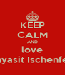 KEEP CALM AND love Thyasit Ischenfen - Personalised Poster A4 size