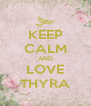KEEP CALM AND LOVE THYRA - Personalised Poster A4 size